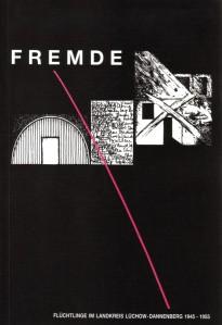 FREMDE - Flüchtlinge im Landkreis Lüchow-Dannenberg. Publikation aus der Reihe des Museums Wustrow.