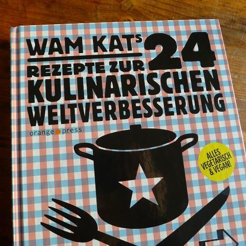 "Wam Kats ""24 Rezepte zur kulinarischen Weltverbesserung"" - erscheinen bei orange press"